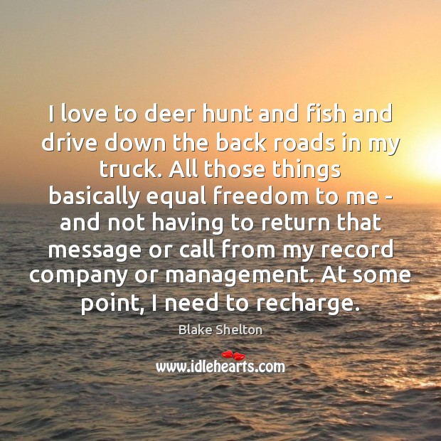 Image, I love to deer hunt and fish and drive down the back