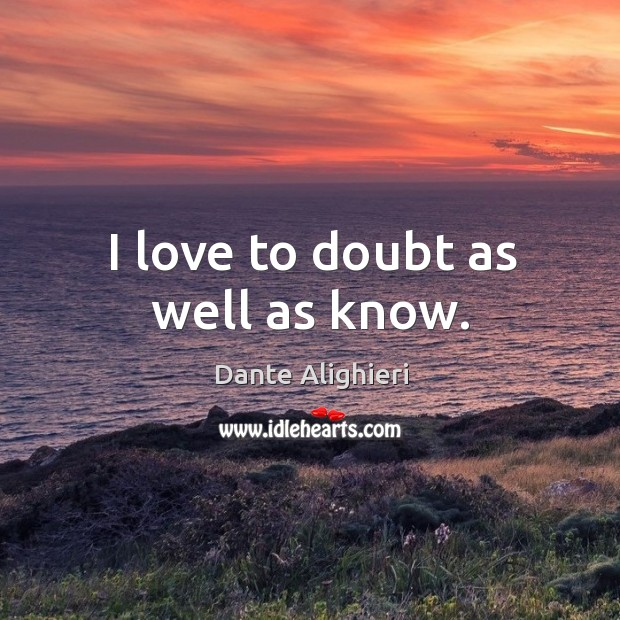 I love to doubt as well as know. Image