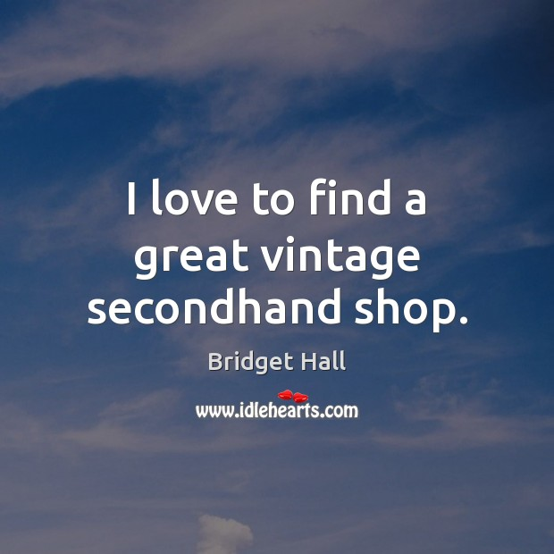 Image, I love to find a great vintage secondhand shop.