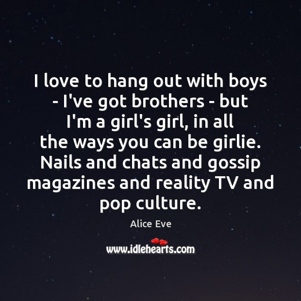 Image, I love to hang out with boys – I've got brothers –