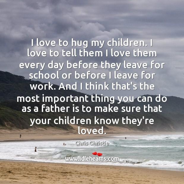 I love to hug my children. I love to tell them I Hug Quotes Image