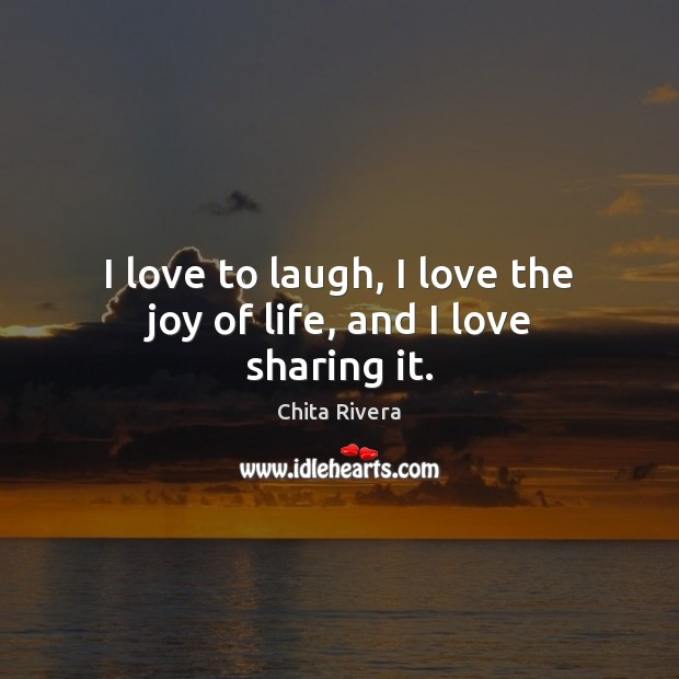 Image, I love to laugh, I love the joy of life, and I love sharing it.