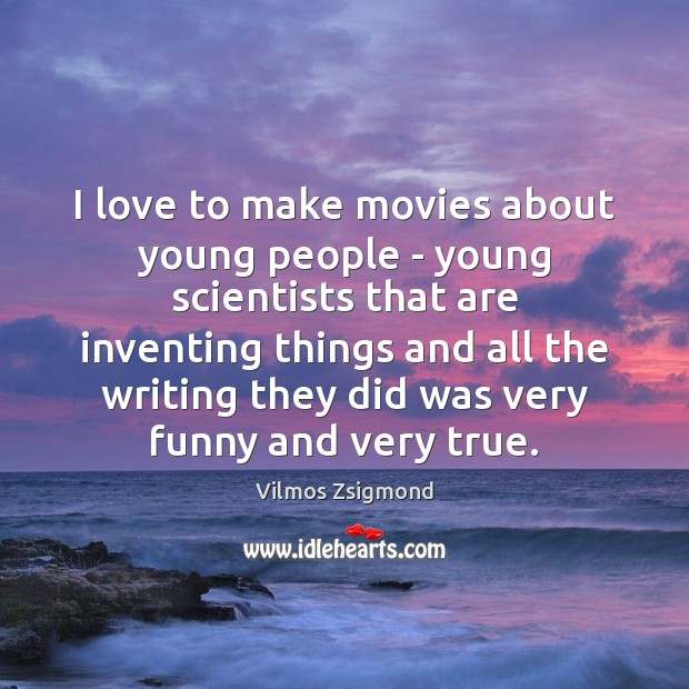 I love to make movies about young people – young scientists that Vilmos Zsigmond Picture Quote
