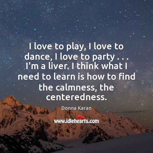 I love to play, I love to dance, I love to party . . . Image