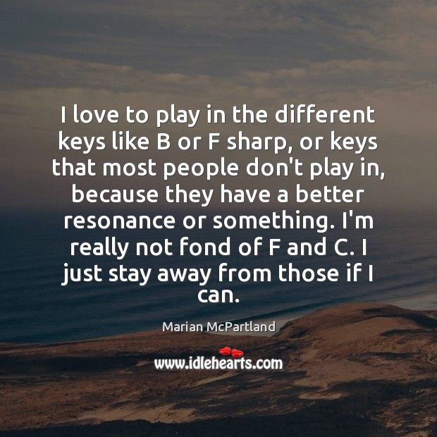 I love to play in the different keys like B or F Marian McPartland Picture Quote
