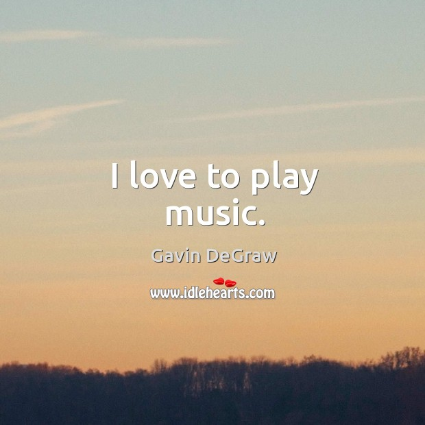 I love to play music. Image