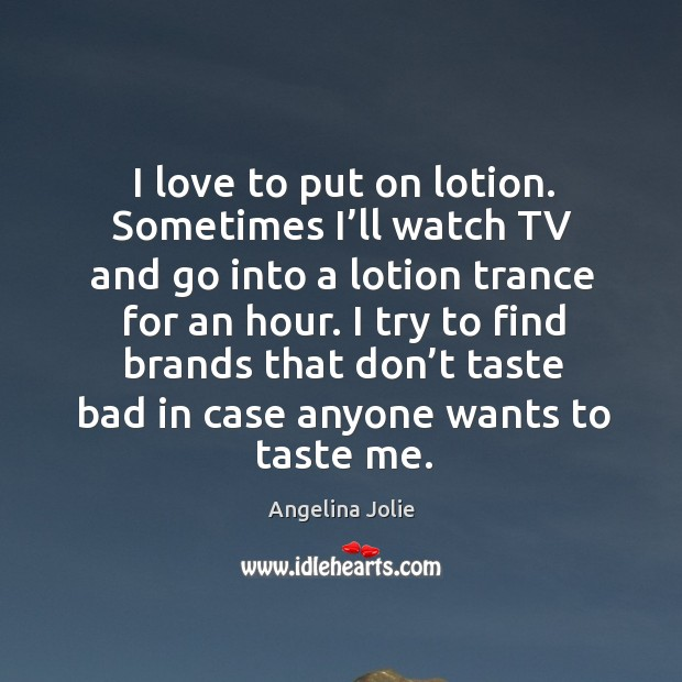 I love to put on lotion. Sometimes I'll watch tv and go into a lotion trance for an hour. Image