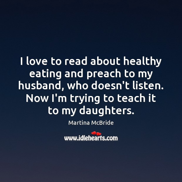 I love to read about healthy eating and preach to my husband, Martina McBride Picture Quote
