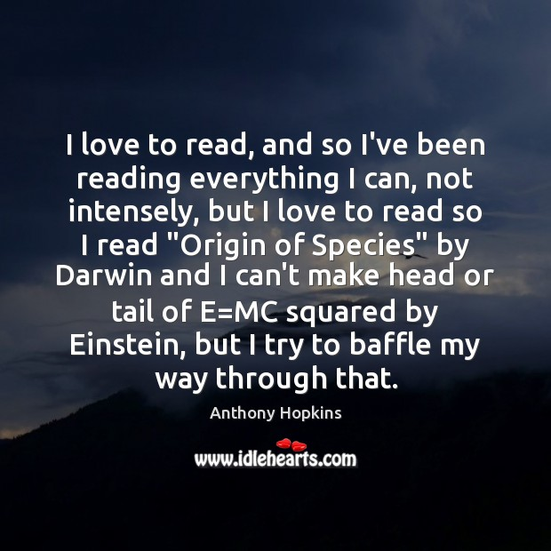 Image, I love to read, and so I've been reading everything I can,