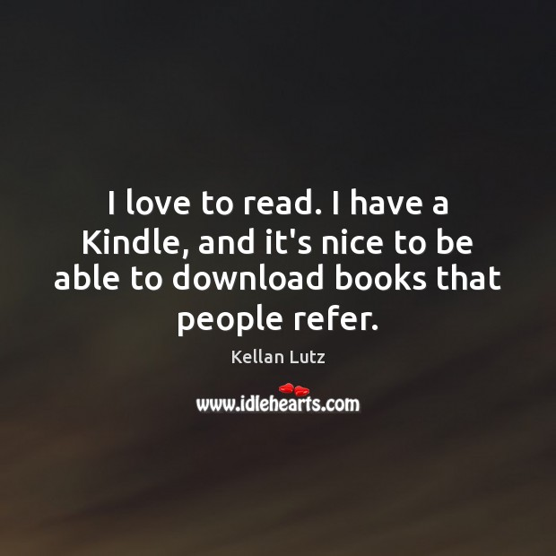 I love to read. I have a Kindle, and it's nice to Image