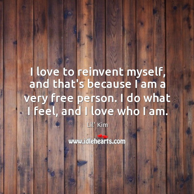 I love to reinvent myself, and that's because I am a very Image