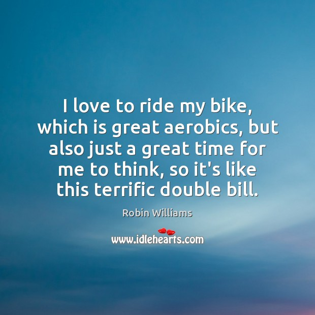 Image, I love to ride my bike, which is great aerobics, but also