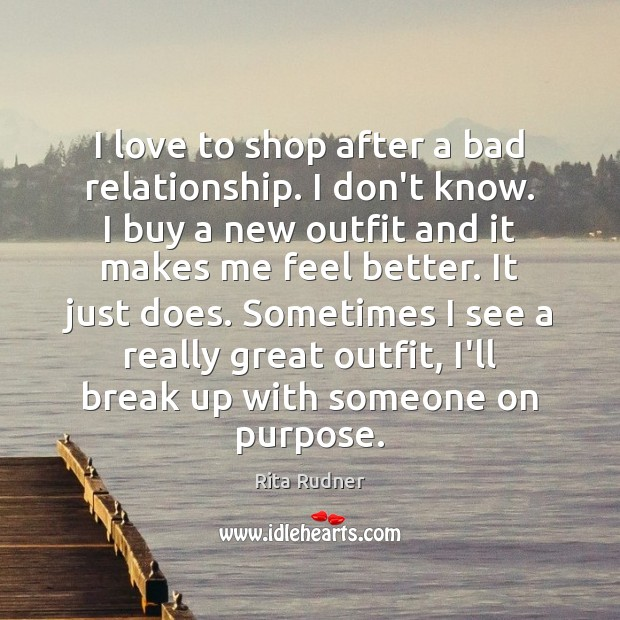 Image, I love to shop after a bad relationship. I don't know. I
