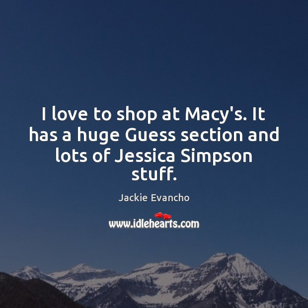 I love to shop at Macy's. It has a huge Guess section and lots of Jessica Simpson stuff. Image