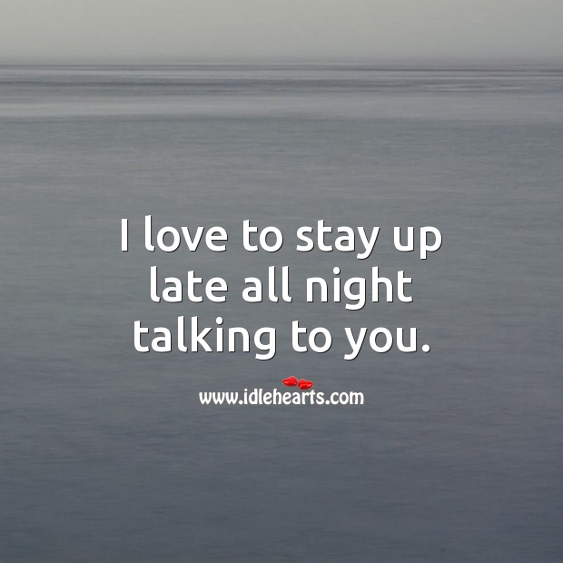 I love to stay up late all night talking to you. Love Quotes for Him Image