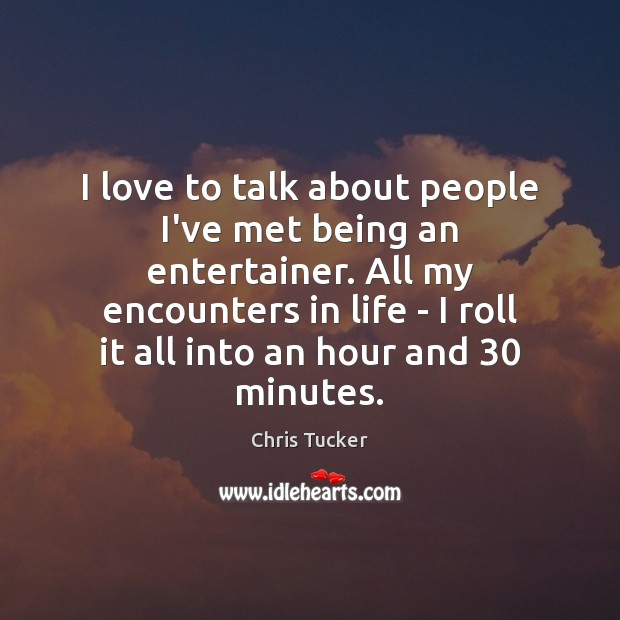 I love to talk about people I've met being an entertainer. All Image