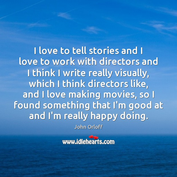 I love to tell stories and I love to work with directors Image