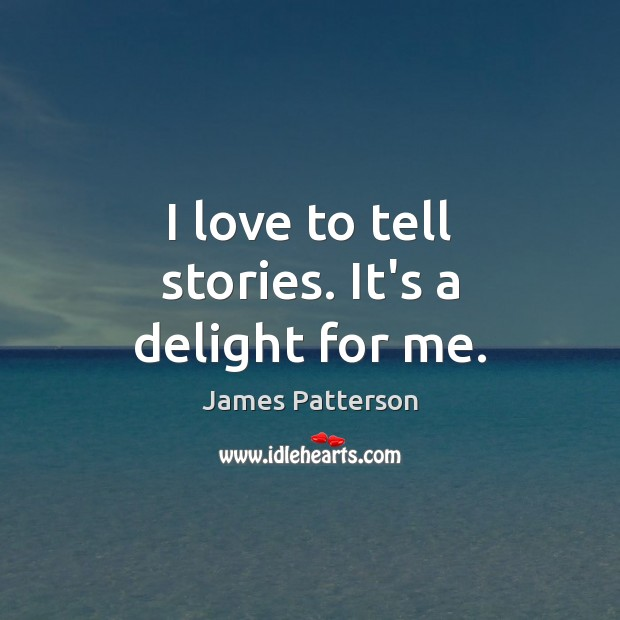 I love to tell stories. It's a delight for me. Image