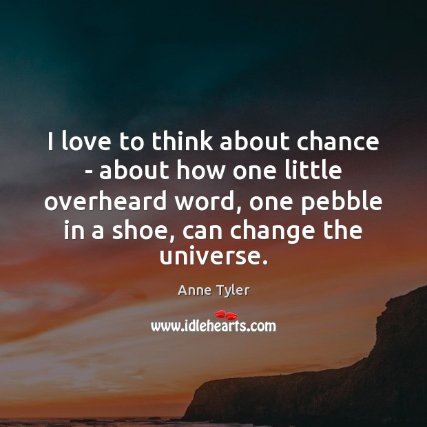 I love to think about chance – about how one little overheard Image