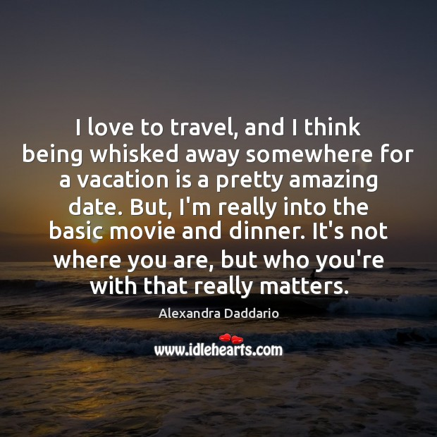 Image, I love to travel, and I think being whisked away somewhere for