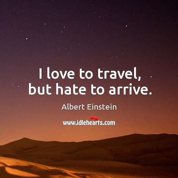 Image, I love to travel, but hate to arrive.