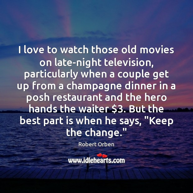 I love to watch those old movies on late-night television, particularly when Robert Orben Picture Quote
