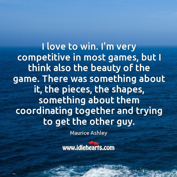 I love to win. I'm very competitive in most games, but I Image
