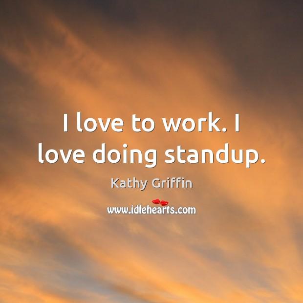 I love to work. I love doing standup. Image
