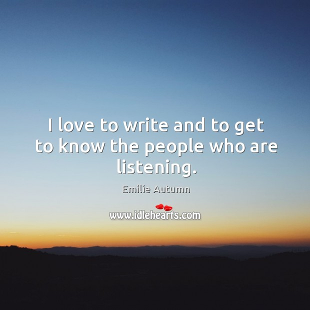 I love to write and to get to know the people who are listening. Image