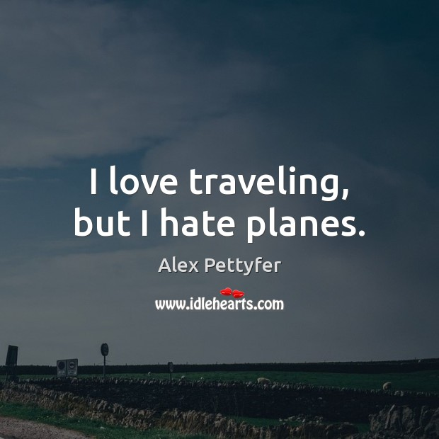 Image, I love traveling, but I hate planes.