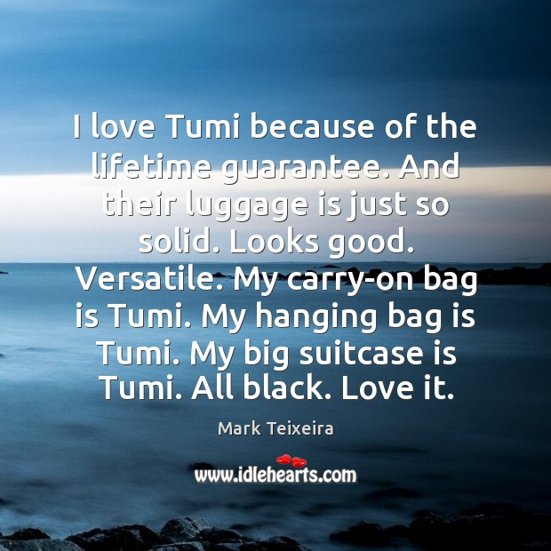 Image, I love Tumi because of the lifetime guarantee. And their luggage is