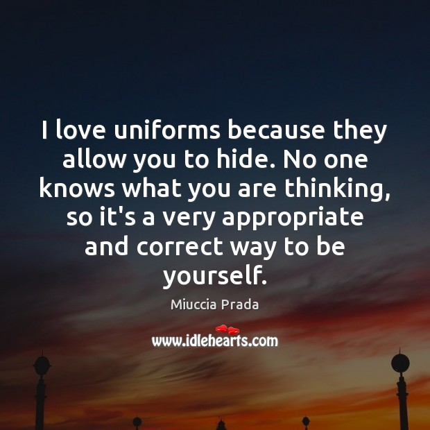 Image, I love uniforms because they allow you to hide. No one knows