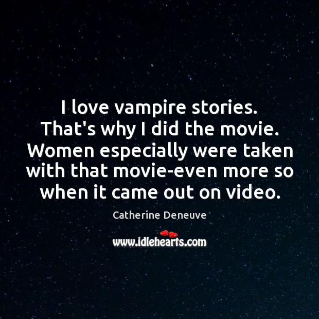 I love vampire stories. That's why I did the movie. Women especially Catherine Deneuve Picture Quote