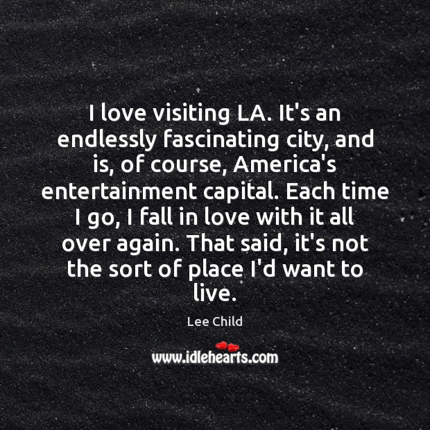 Image, I love visiting LA. It's an endlessly fascinating city, and is, of