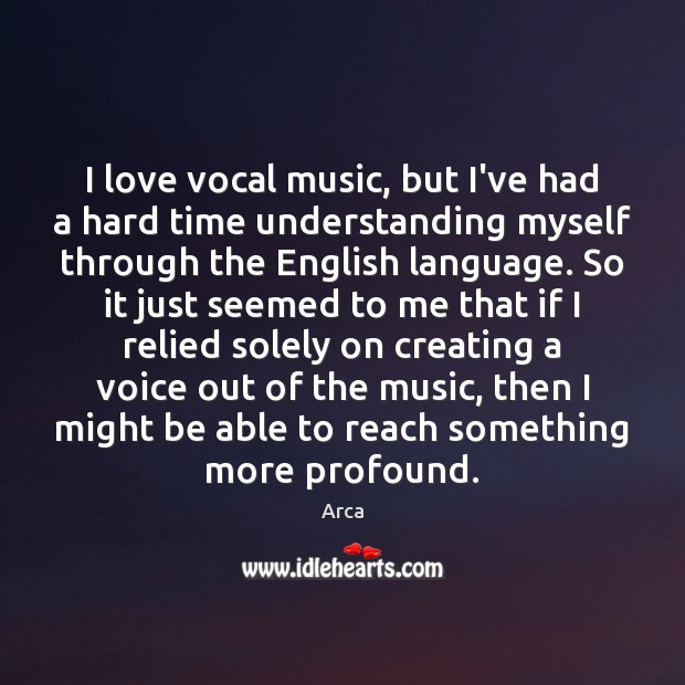 Image, I love vocal music, but I've had a hard time understanding myself
