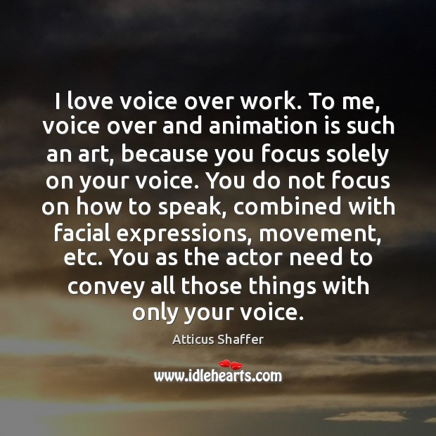 I love voice over work. To me, voice over and animation is Image