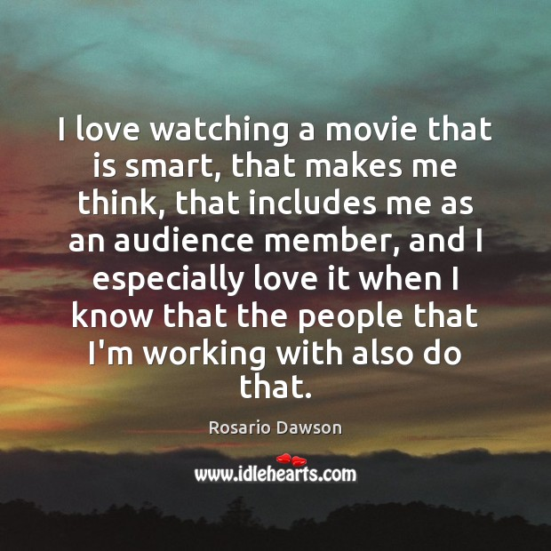 I love watching a movie that is smart, that makes me think, Image