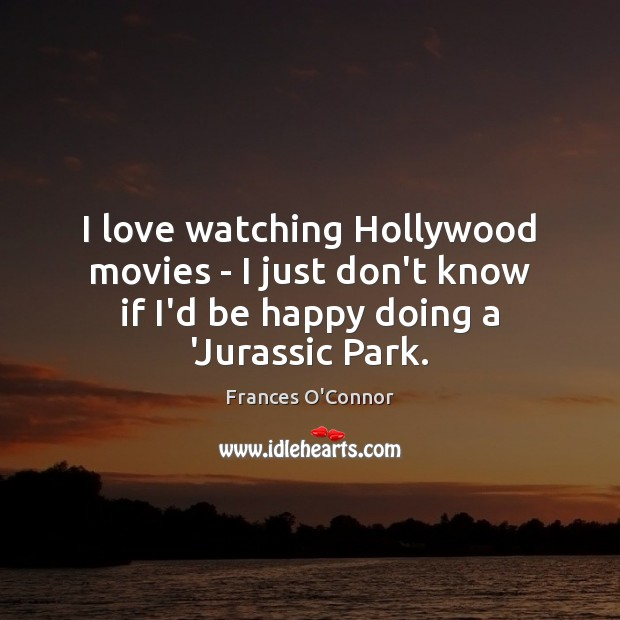I love watching Hollywood movies – I just don't know if I'd Image
