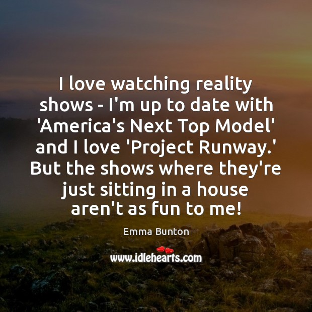 I love watching reality shows – I'm up to date with 'America's Emma Bunton Picture Quote