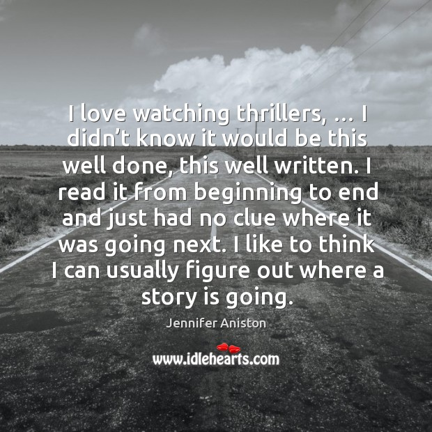 I love watching thrillers, … I didn't know it would be this well done, this well written. Image
