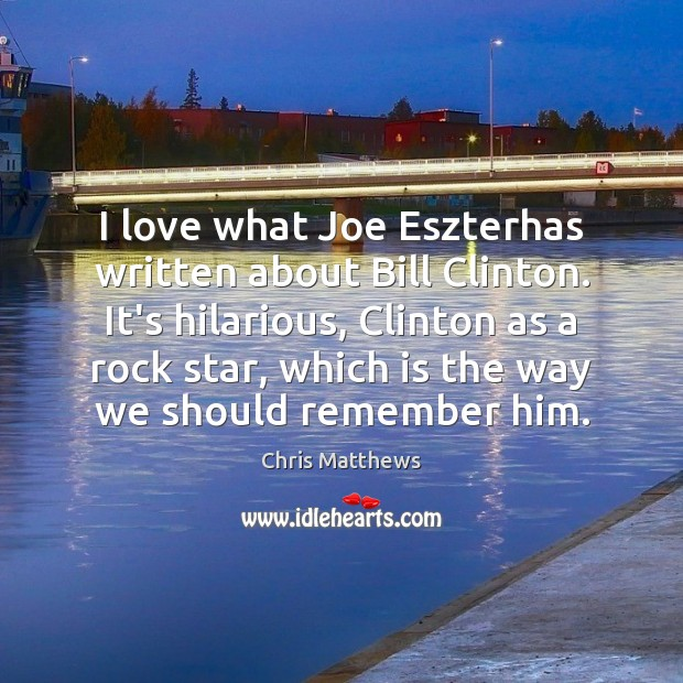 I love what Joe Eszterhas written about Bill Clinton. It's hilarious, Clinton Chris Matthews Picture Quote