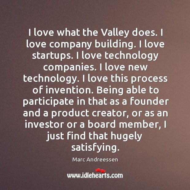 I love what the valley does. I love company building. I love startups. Image