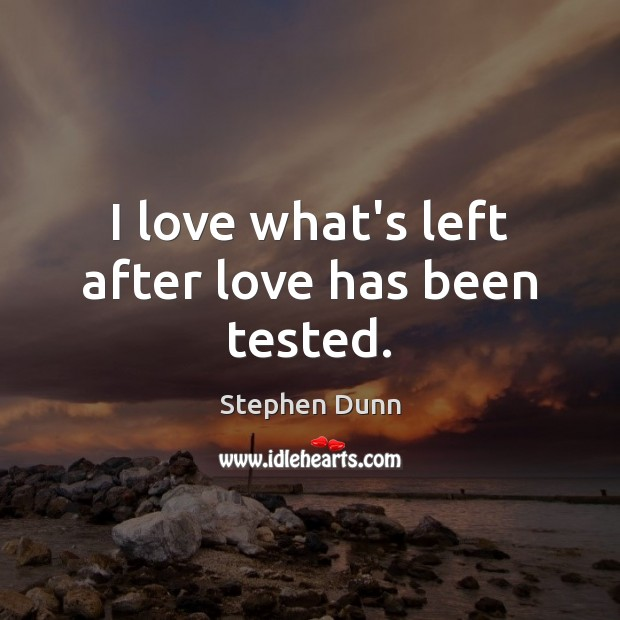 I love what's left after love has been tested. Image
