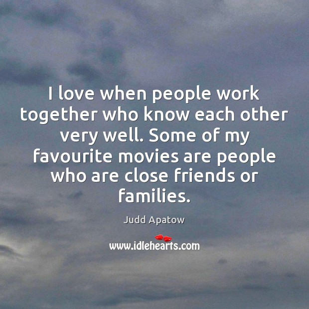 Judd Apatow Picture Quote image saying: I love when people work together who know each other very well.
