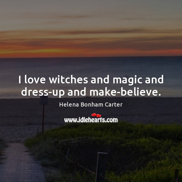 Image, I love witches and magic and dress-up and make-believe.