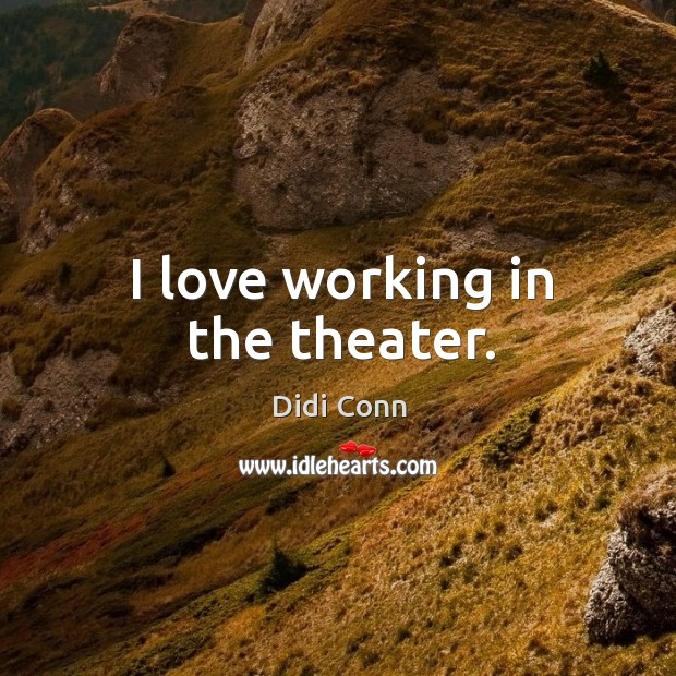 I love working in the theater. Image