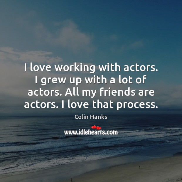 I love working with actors. I grew up with a lot of Image