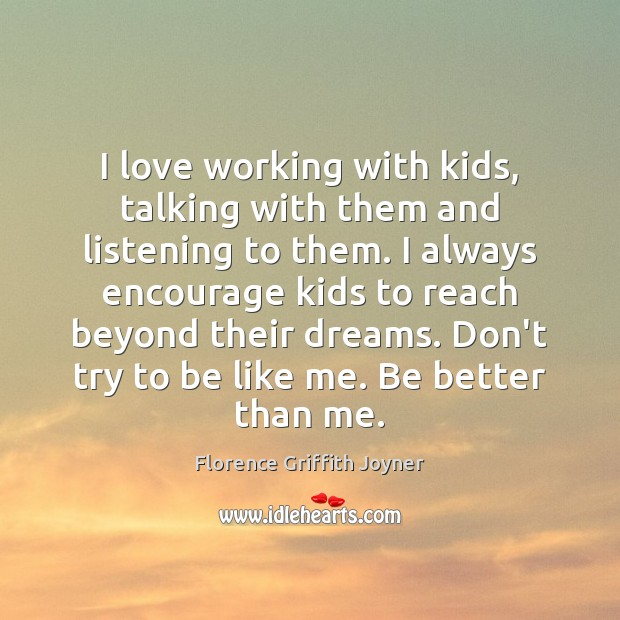 I love working with kids, talking with them and listening to them. Image