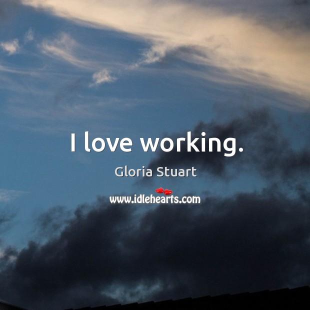 I love working. Image
