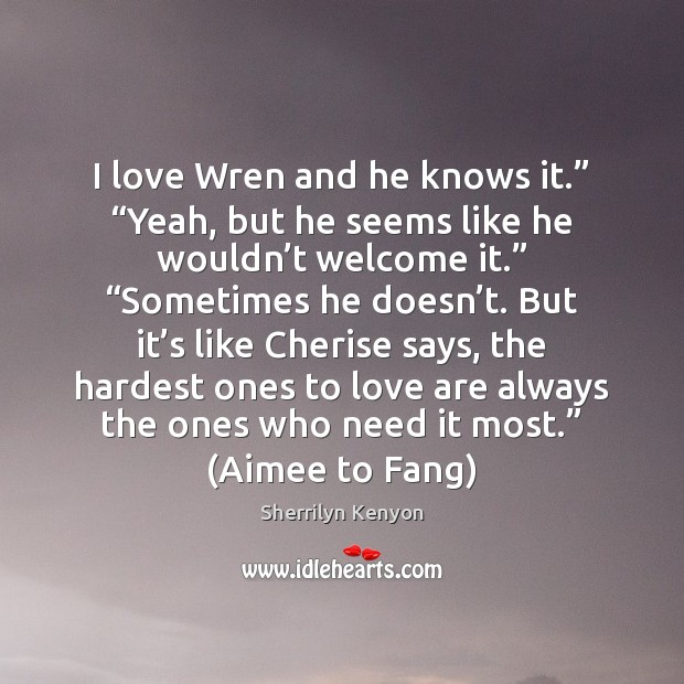 """I love Wren and he knows it."""" """"Yeah, but he seems like Image"""